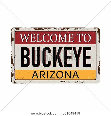 Welcome To Buckeye Arizona Vintage Rusty Metal Sign On A White Background, Vector Illustration