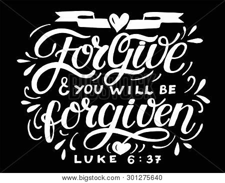Hand Lettering With Bible Verse Forgive And You Will Be Forgiven On Black Background.