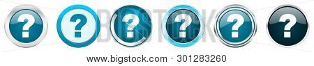 Question mark silver metallic chrome border icons in 6 options, set of web blue round buttons isolated on white background