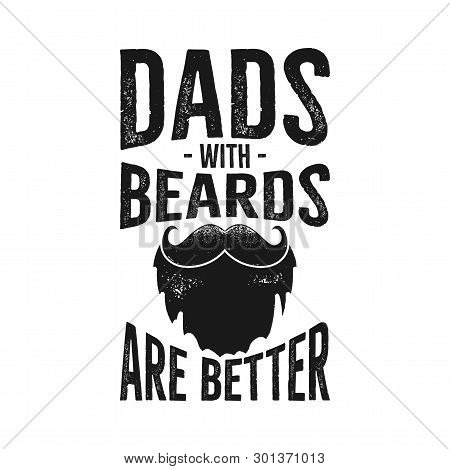Happy Fathers Day Typography Print - Dads With Beards Are Better Quote. Daddy Day Saying Illustratio