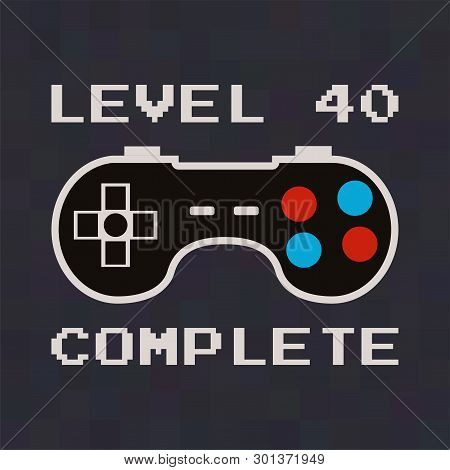 d598262e Happy 40th birthday graphic tee design for T-Shirts, posters, prints. Retro video  gamers controller and quote - level 40 complete. Funny illustration for ...