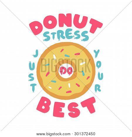 Donut Stress Just Do Your Best Teacher Testing Print Design. Funny T-shirt For Teachers With A Sense
