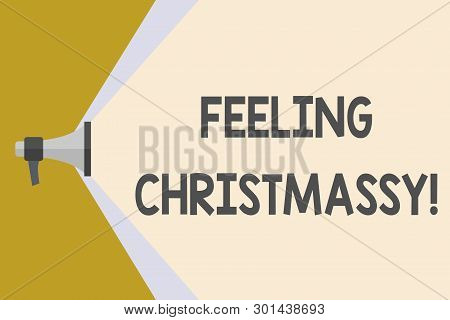 Writing Note Showing Feeling Christmassy. Business Photo Showcasing Resembling Or Having Feelings Of