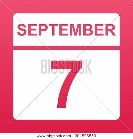 September 7. White Calendar On A  Colored Background. Day On The Calendar. Seventh Of September. Ras