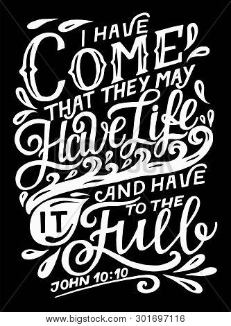 Hand Lettering With Bible Verse I Have Come That They May Have Life On Black Background.