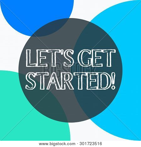 Handwriting Text Let S Get Started. Concept Meaning Encouraging Someone To Begin Doing Something.