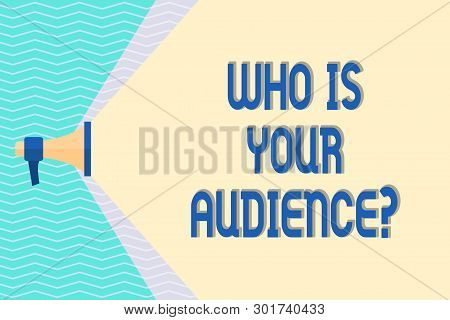 Conceptual Hand Writing Showing Who Is Your Audience Question. Business Photo Text Who Is Watching O