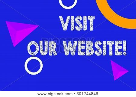 Text Sign Showing Visit Our Website. Conceptual Photo Visitor Who Arrives At Web Site And Proceeds T