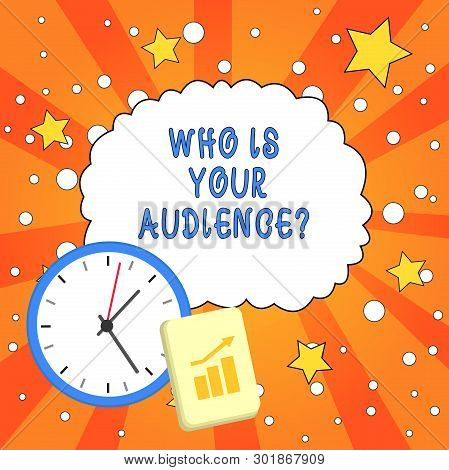 Text Sign Showing Who Is Your Audience Question. Conceptual Photo Who Is Watching Or Listening To It