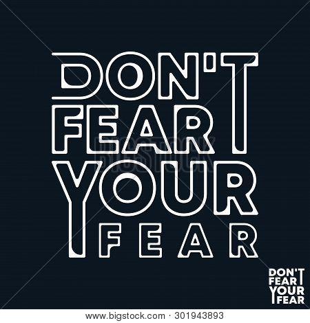 Do Not Fear Your Fear T-shirt Print. Minimal Design For T Shirts Applique, Fashion Slogan, Badge, La