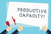Conceptual hand writing showing Productive Capacity. Business photo text the maximum possible output of a production plant Hand Holding Megaphone and Gesturing Thumbs Up Text Balloon. poster