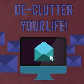 Handwriting text De Clutter Your Life. Concept meaning remove unnecessary items from untidy or overcrowded places Open Color Envelope inside Computer Screen. Letter Casing Surrounds the PC. poster