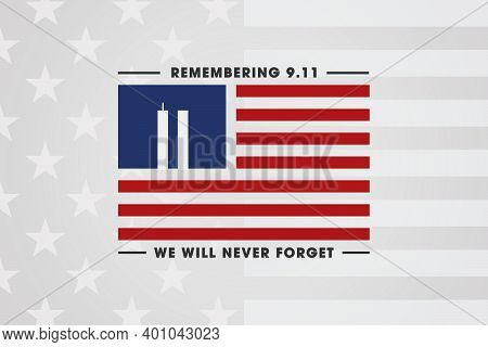 Always Remember 9 11. Illustration of the Twin towers inside the american or USA flag. Remembering Patriot day, Memorial day. We will never forget, the terrorist attacks of september 11