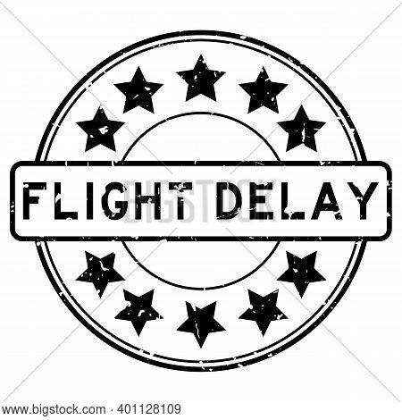 Grunge Black Flight Delay Word With Star Icon Round Rubber Seal Stamp On White Background