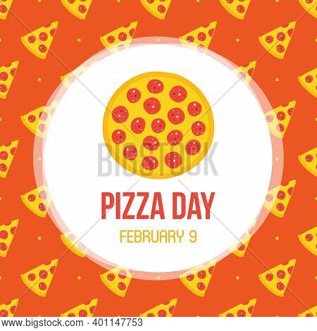 Pizza Day Vector Card, Illustration With Cartoon Style Pepperoni Pizza Pattern Background.