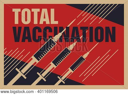 Total Vaccination Concept. Poster In Retro War Propaganda Poster With Strange Metaphor - Syringes As