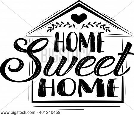 Home Sweet Home Quote. Family Quote Vector