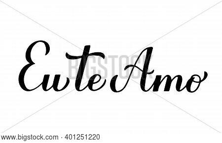 Eu Te Amo Calligraphy Hand Lettering. I Love You Inscription In Portuguese. Valentines Day Typograph