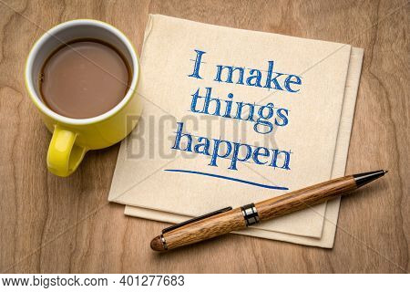 I make things happen - positive affirmation, handwriting on a napkin with coffee, personal development, determination and confidence concept