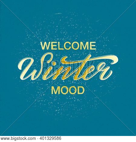 Vector Illustration Of Welcome Winter Mood Lettering For Banner, Poster, Greeting Card, Shop Adverti