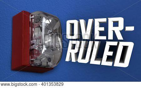 Overruled Denied Reversed Decision Overturned Fire Alarm 3d Illustration