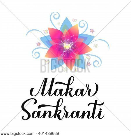 Makar Sankranti Calligraphy Hand Lettering. Indian Holiday Greeting Card. Hindu Festival Of Winter S