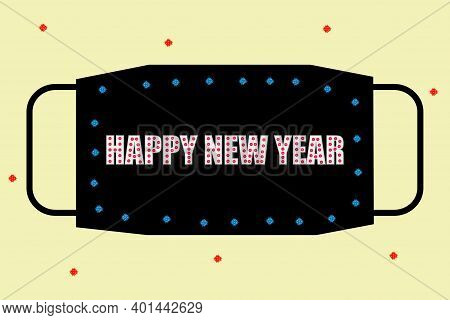 Happy New Year, Corona Virus Pandemic Period New Year Celebration. Use Mask For Safety For Pandemic.