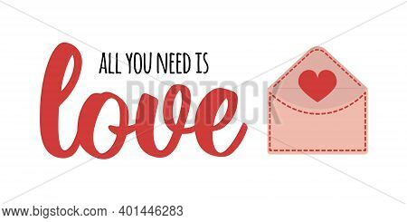 Valentines Day Greeting Card Template. All You Need Is Love - Text Lettering. Cute Love Letter Envel