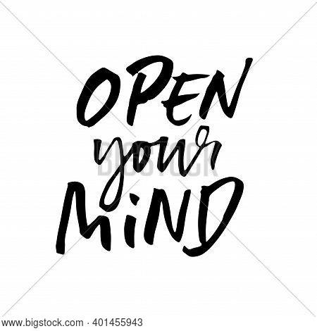 Open Your Mind. Modern Dry Brush Lettering. Vector Illustration.