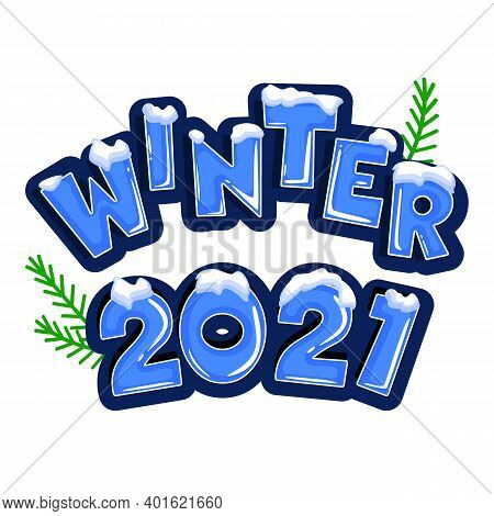 The Word Winter 2021 Covered With Layers Of Snow Ice, On The Text With Snowflakes Behind. Text In Ca