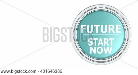 Future Start Now Button Isolated, 3d Rendering