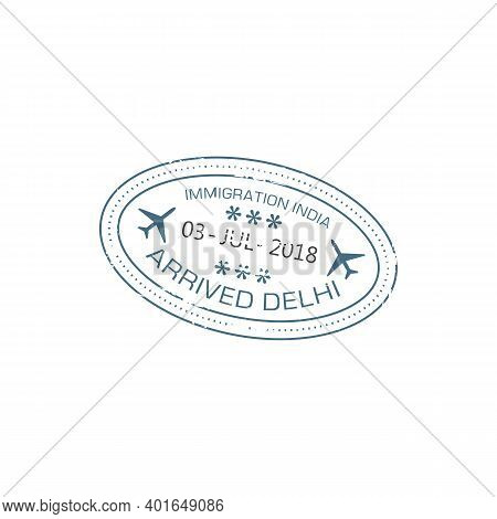 Arrived To Delhi Oval Stamp In Passport Isolated Grunge Seal With Date And Planes Sign, Internationa