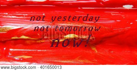 Not Yesterday Not Tomorrow Now! - Words On Embossed Surface Painted With Red Paint