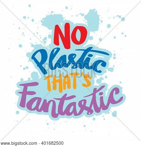 No Plastic That's Fantastic. Hand Lettering. Inspirational Quote.