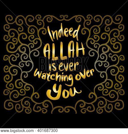 Indeed Allah Is Ever Watching Over You. Quote Quran. Hand Lettering Calligraphy.