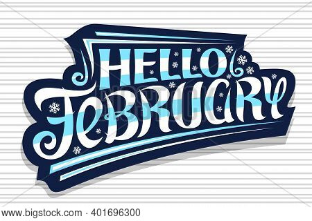 Vector Lettering Hello February, Dark Sticker With Curly Calligraphic Font, Decorative Flourishes An