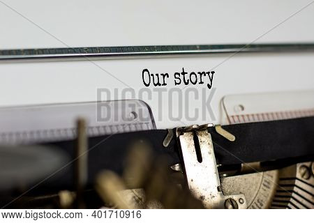 Our Story Symbol. Words 'our Story' Typed On Retro Typewriter. Business And Our Story Concept. Copy