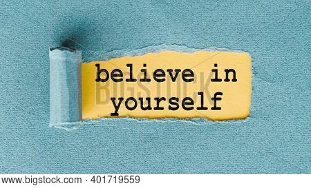 Believe In Yourself Text Written Under Ripped And Torn Paper. Conceptual Photo Encouraging Someone S