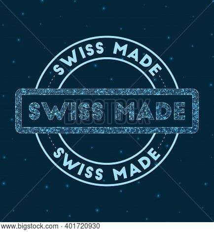 Swiss Made. Glowing Round Badge. Network Style Geometric Swiss Made Stamp In Space. Vector Illustrat