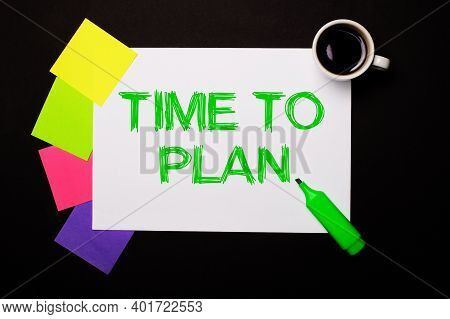 On A Black Background, A White Sheet With The Inscription Time To Plan Paper, Coffee, Bright Multi-c