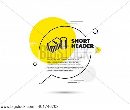 Cash Money Line Icon. Speech Bubble Vector Concept. Banking Currency Sign. Dollar Or Usd Symbol. Sav