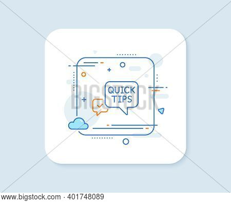 Quick Tips Line Icon. Abstract Square Vector Button. Helpful Tricks Speech Bubble Sign. Quick Tips L