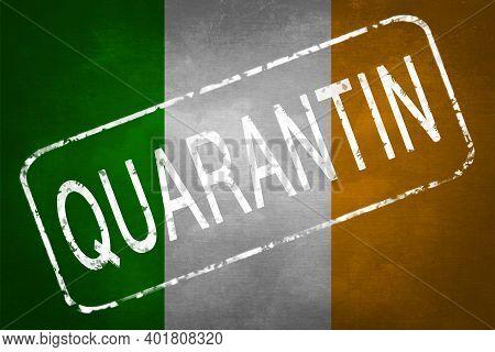 The Stamp Quarantin On The Background Of The Flag Of Ireland. Quarantine During The Covid-19 Coronav