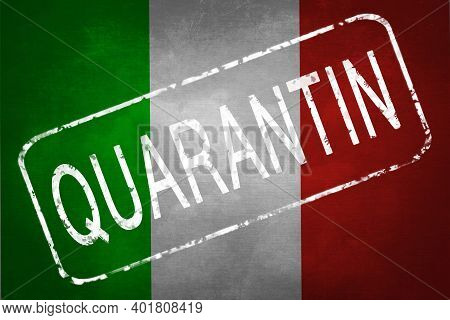 The Stamp Quarantin On The Background Of The Flag Of Italy. Quarantine During The Covid-19 Coronavir
