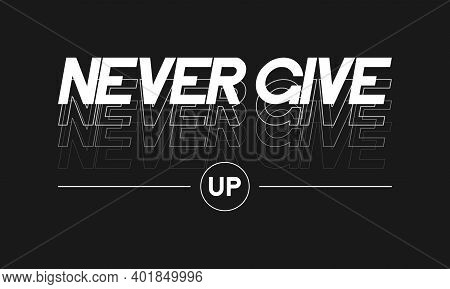 Never Give Up Slogan For T-shirt Graphic Design. Typography Graphics For Tee Shirt. Print For Appare