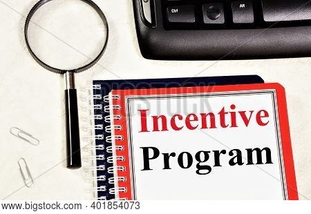 Incentive Program. Text Label In The Planning Notebook. A Method Of Rewarding Employees For Effectiv
