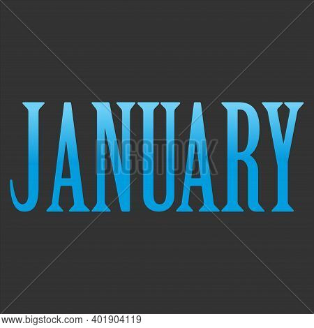 January Inscriptions, Calendar Months, January Winter Calligraphy. Eps 10 Hello January Quote