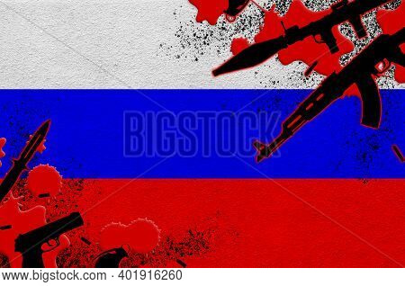 Russia Flag And Various Weapons In Red Blood. Concept For Terror Attack And Military Operations With