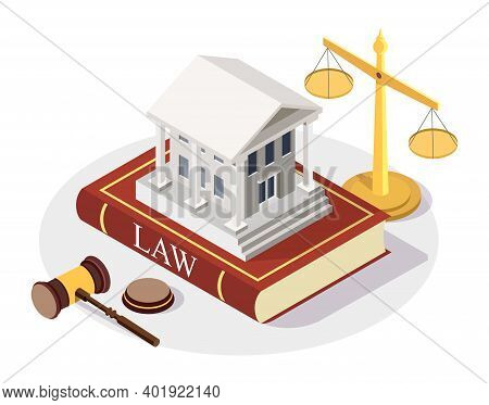 Isometric Court Building Standing On The Law Book, Scales Of Justice, Gavel, Flat Vector Illustratio