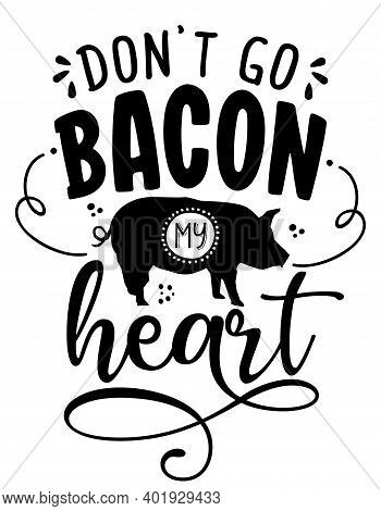 Don't Go Bacon My Heart (don't Go Breking My Heart) - Funny Calligraphy Phrase For Kitchen Towels. H
